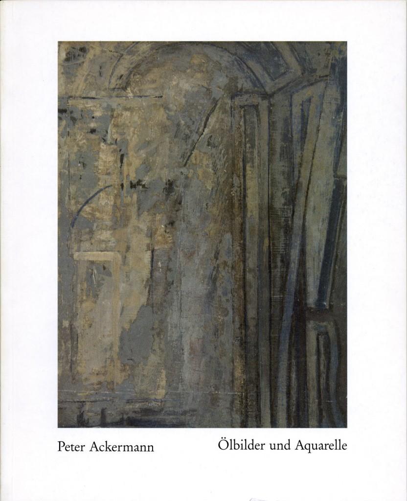 Peter Ackermann Ölbilder und Aquarelle 1986-1989 Erscheinungsjahr 1990